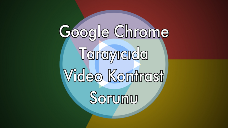 Chrome Video Kontrast Sorunu